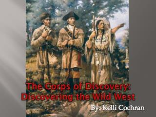 The Corps of Discovery: Discovering the Wild West