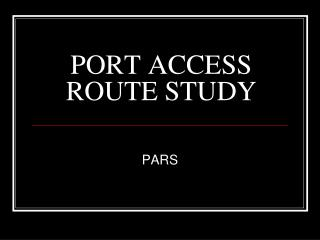 PORT ACCESS ROUTE STUDY