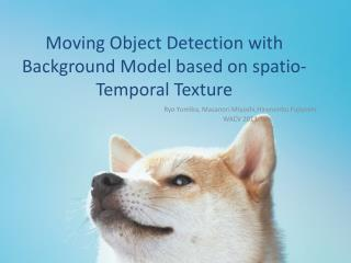 Moving Object Detection with Background Model based on  spatio -Temporal Texture