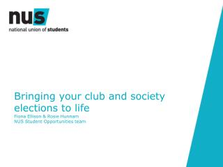 Bringing your club and society elections to life Fiona Ellison & Rosie Hunnam