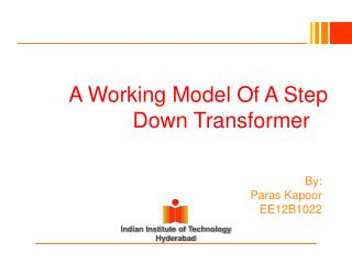 A Working Model Of A Step Down Transformer By: Paras Kapoor EE12B1022
