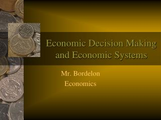 Economic Decision Making and Economic Systems