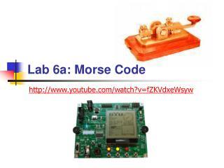 Lab 6a: Morse Code
