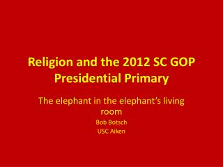 Religion and the 2012 SC GOP Presidential Primary