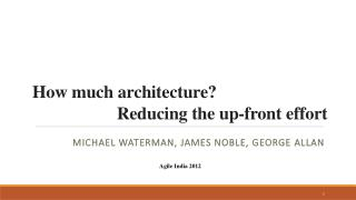 How much architecture? 			 Reducing  the up-front effort