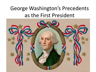 George Washington's Precedents as the First President