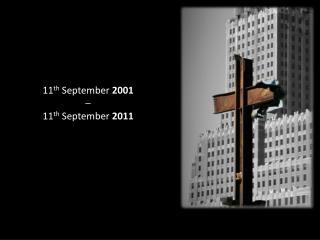 11 th  September  2001 – 11 th  September  2011