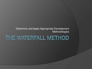 The waterfall method