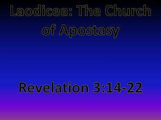 Laodicea: The Church of Apostasy Revelation 3:14-22