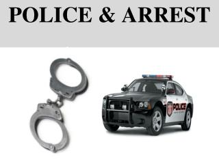 POLICE & ARREST