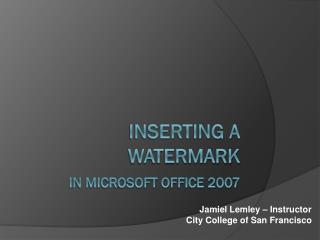 Inserting a Watermark In Microsoft Office 2007