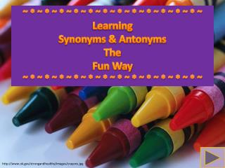 ~ * ~ * ~ * ~ * ~ * ~ * ~ * ~ * ~ * ~ * ~ * ~ * ~ Learning Synonyms & Antonyms The  Fun Way