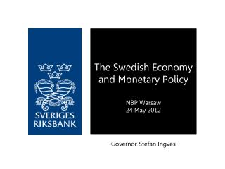 The Swedish  Economy  and  Monetary  Policy NBP  Warsaw 24 May 2012
