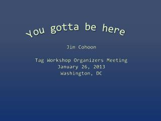 Jim Cohoon Tag Workshop Organizers Meeting January 26, 2013  Washington , DC