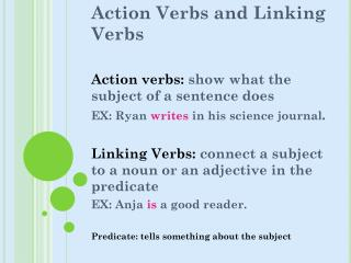 Action Verbs and Linking Verbs Action verbs:  show what the subject of a sentence does