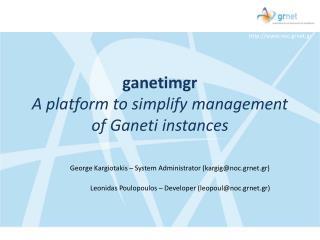 ganetimgr A platform to simplify management of Ganeti instances