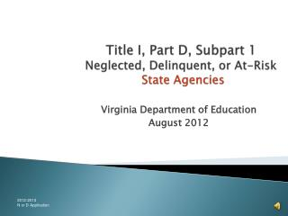 Title I, Part D, Subpart 1 Neglected, Delinquent, or At-Risk  State Agencies
