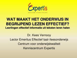 Dr. Kees Vernooy Lector Emeritus Effectief taal-/leesonderwijs Centrum voor onderwijskwaliteit