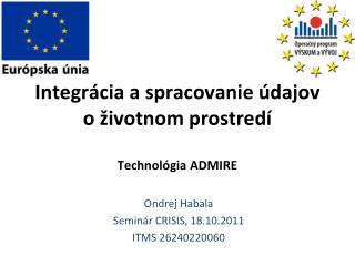Integr �cia  a spracovanie �dajov o �ivotnom prostred� Technol �gia  ADMIRE