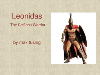 Leonidas The  Selfless  Warrior by max  tusing