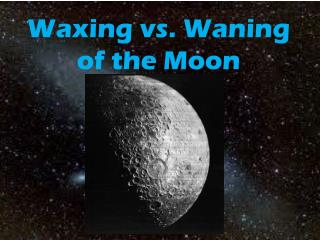 Waxing vs. Waning  of the Moon