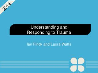 Understanding and  Responding to Trauma