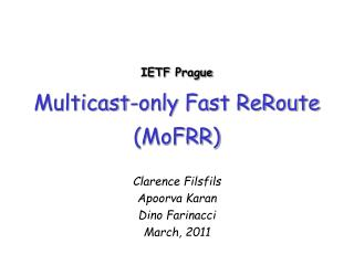 IETF  Prague Multicast-only Fast ReRoute (MoFRR)
