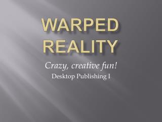 Warped Reality