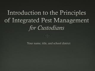 Introduction to the Principles of Integrated Pest Management  for Custodians