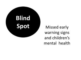 Missed early warning signs and children's mental  health