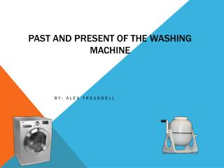 P ast and present of the washing machine