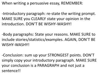 When writing a persuasive essay, REMEMBER: