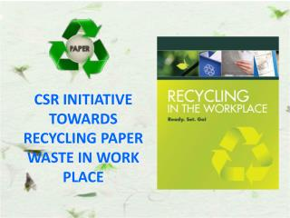 CSR INITIATIVE TOWARDS RECYCLING PAPER WASTE IN WORK PLACE