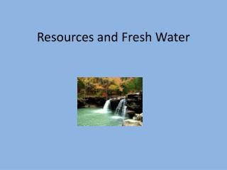 Resources and Fresh Water