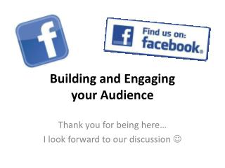 Building and  Engaging your  Audience