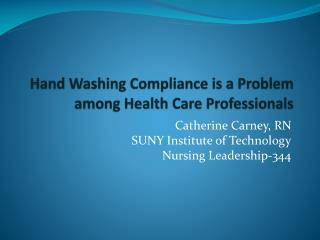 Hand Washing Compliance is a Problem among Health Care Professionals