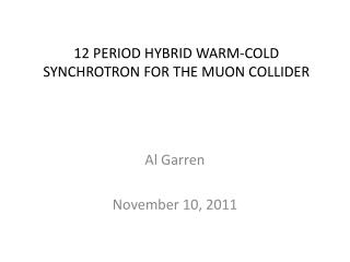 12  PERIOD  HYBRID  WARM-COLD  SYNCHROTRON  FOR THE MUON COLLIDER
