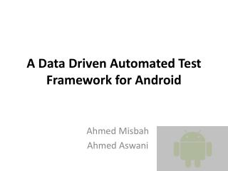 A Data Driven Automated Test Framework for Android