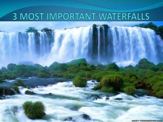 3 MOST IMPORTANT WATERFALLS