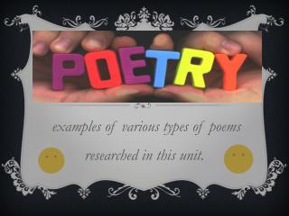 examples of various types of poems researched in this unit.