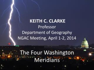 KEITH C. CLARKE  Professor  Department of  Geography NGAC Meeting, April 1-2, 2014