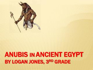 Anubis  in ancient  egypt by  logan jones,  3 rd  grade