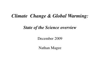 Climate  Change & Global Warming:   State of the Science overview December 2009 Nathan Magee