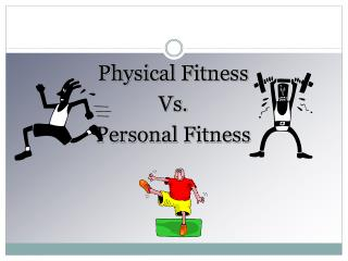 Physical Fitness Vs. Personal Fitness