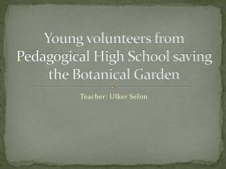 Young volunteers from Pedagogical High School saving the Botanical Garden