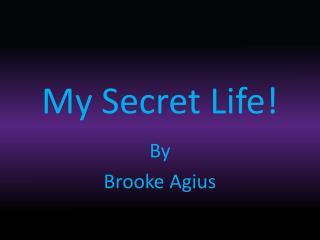 My Secret Life!
