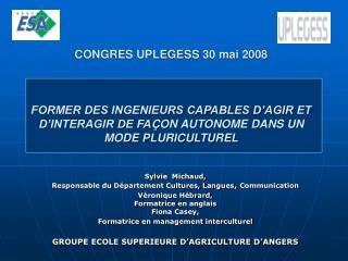 CONGRES UPLEGESS 30 mai 2008      FORMER DES INGENIEURS CAPABLES D AGIR ET D INTERAGIR DE FA ON AUTONOME DANS UN MODE PL