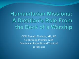 Humanitarian Missions:  A Dietitian's Role From the Deck of a Warship