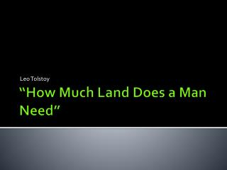 """How Much Land Does a Man Need"""