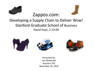 Zappos: Developing a Supply Chain to Deliver Wow Stanford Graduate School of Business David Hoyt, 2-13-09